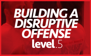 Level 5–Building a Disruptive Offense