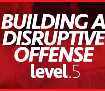 Level 5–Building a Disruptive Offense